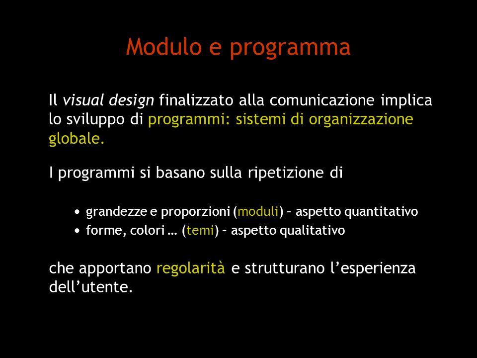 Modulo e programma Il visual design finalizzato alla comunicazione implica. lo sviluppo di programmi: sistemi di organizzazione.