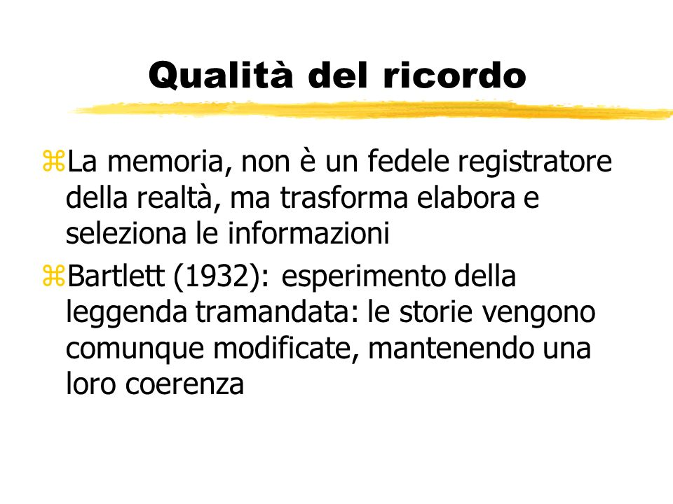 Qualità del ricordoLa memoria, non è un fedele registratore della realtà, ma trasforma elabora e seleziona le informazioni.