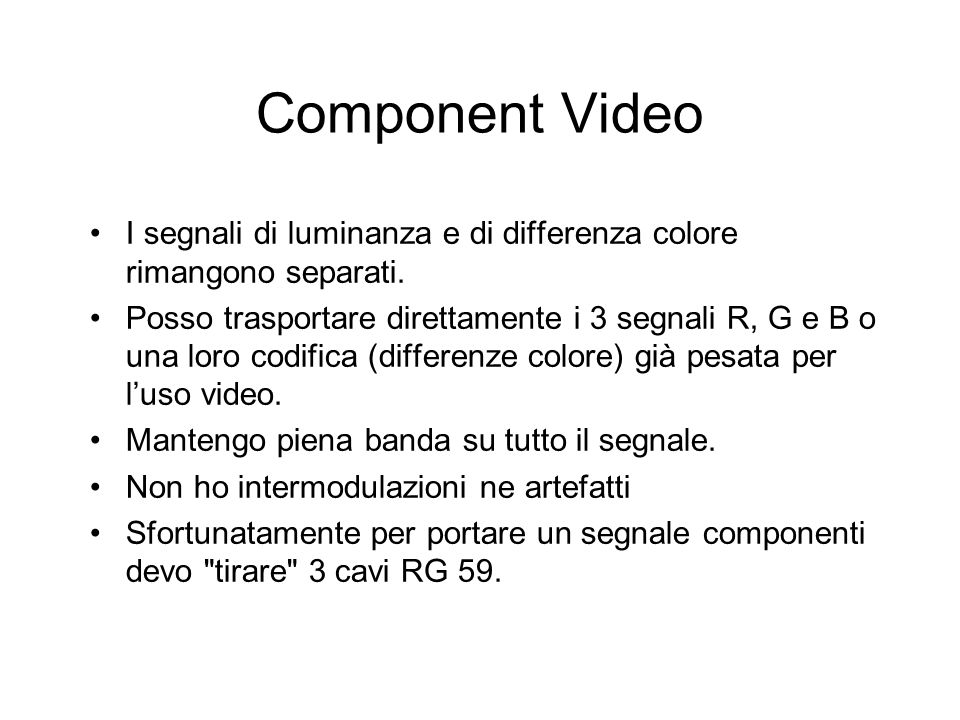 Component Video I segnali di luminanza e di differenza colore rimangono separati.