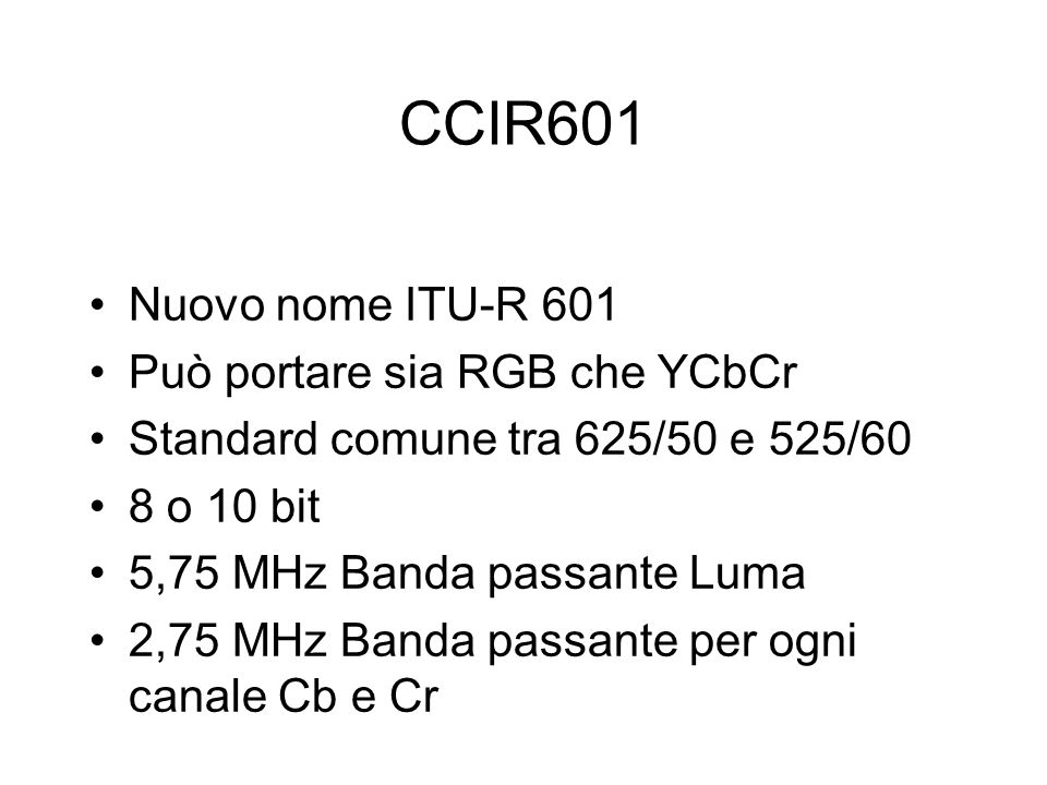 CCIR601 Nuovo nome ITU-R 601 Può portare sia RGB che YCbCr