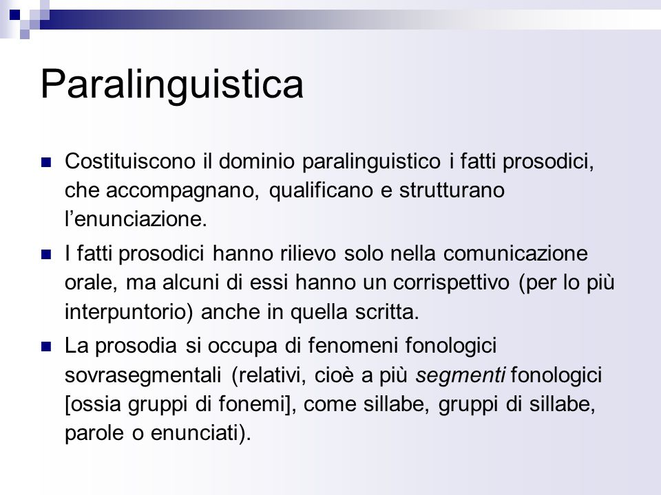 Paralinguistica Costituiscono il dominio paralinguistico i fatti prosodici, che accompagnano, qualificano e strutturano l'enunciazione.