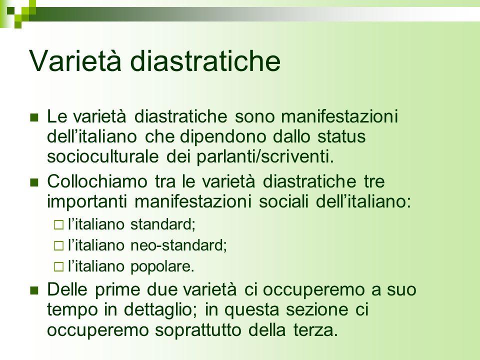 Varietà diastratiche Le varietà diastratiche sono manifestazioni dell'italiano che dipendono dallo status socioculturale dei parlanti/scriventi.