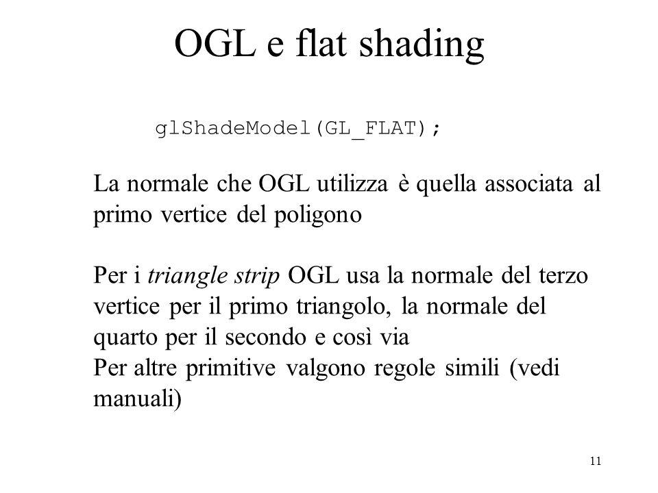 OGL e flat shading glShadeModel(GL_FLAT); La normale che OGL utilizza è quella associata al primo vertice del poligono.