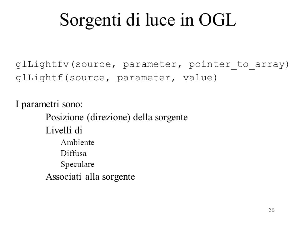 Sorgenti di luce in OGL glLightfv(source, parameter, pointer_to_array)