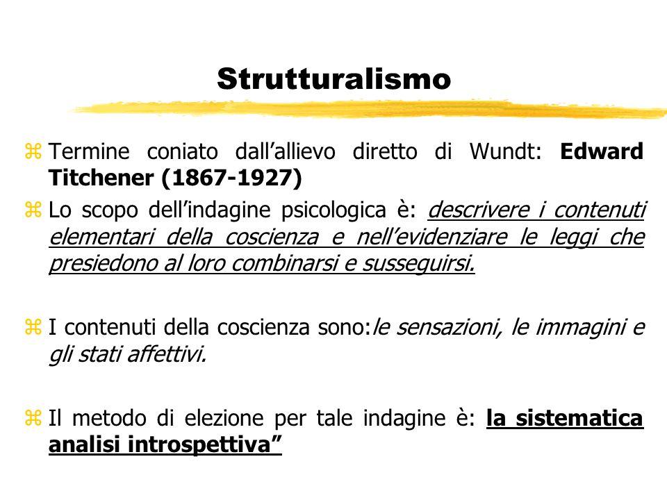 Strutturalismo Termine coniato dall'allievo diretto di Wundt: Edward Titchener (1867-1927)
