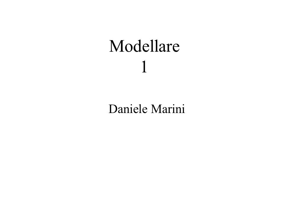 Modellare 1 Daniele Marini