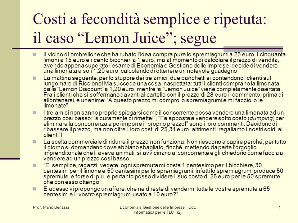 Costi a fecondità semplice e ripetuta: il caso Lemon Juice ; segue