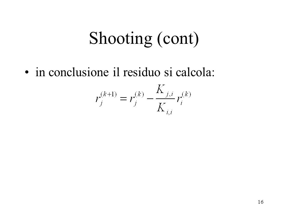 Shooting (cont) in conclusione il residuo si calcola: