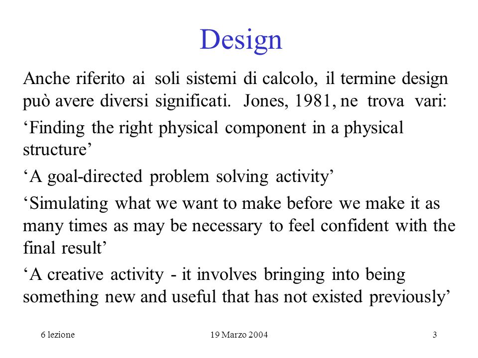 Design Anche riferito ai soli sistemi di calcolo, il termine design può avere diversi significati. Jones, 1981, ne trova vari: