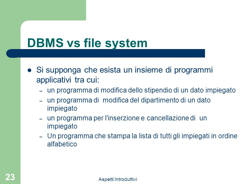 DBMS vs file system Si supponga che esista un insieme di programmi applicativi tra cui: