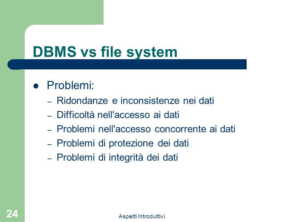 DBMS vs file system Problemi: Ridondanze e inconsistenze nei dati