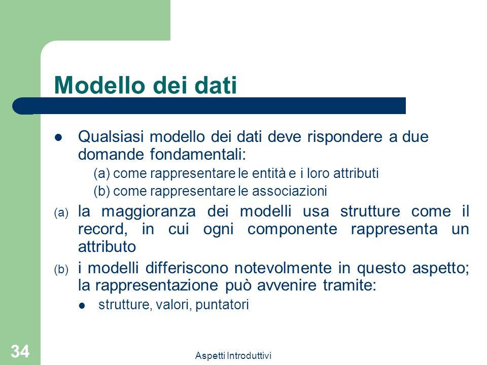 Modello dei datiQualsiasi modello dei dati deve rispondere a due domande fondamentali: (a) come rappresentare le entità e i loro attributi.