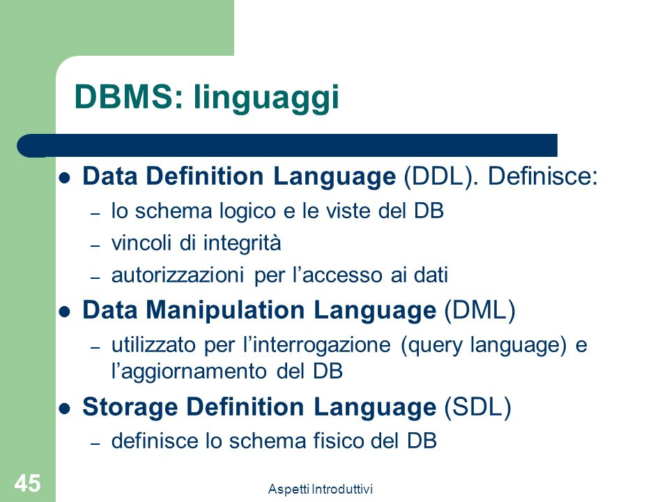 DBMS: linguaggi Data Definition Language (DDL). Definisce: