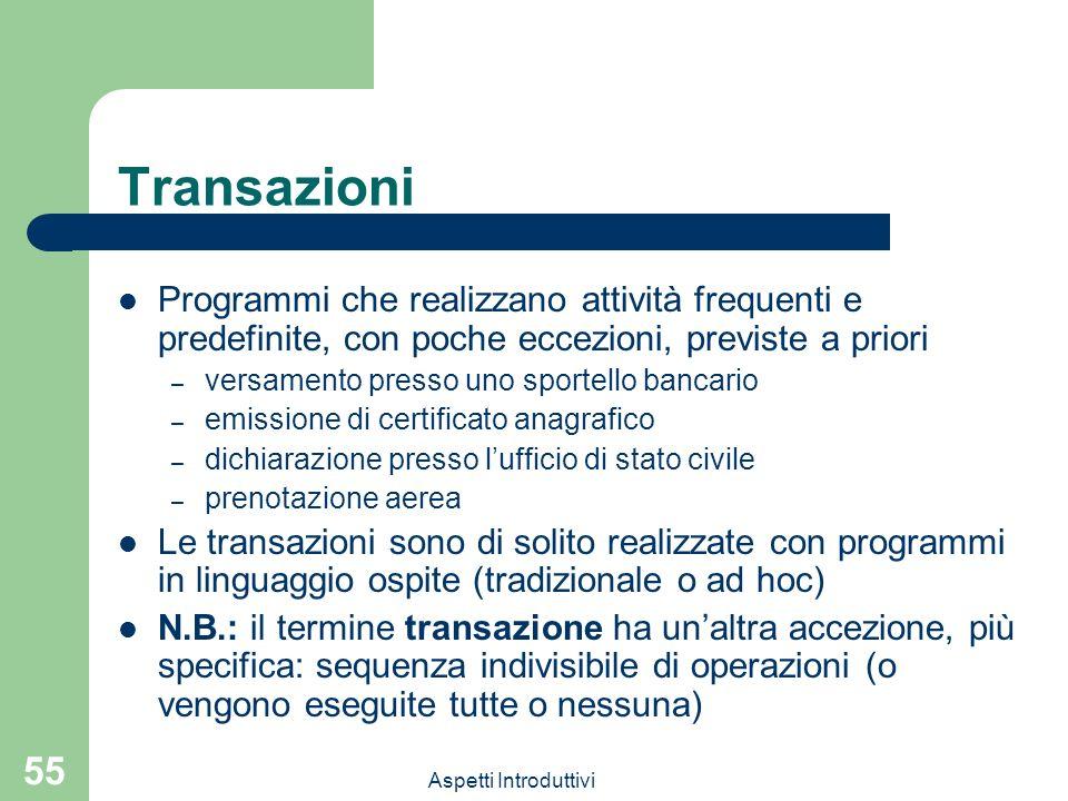 Transazioni Programmi che realizzano attività frequenti e predefinite, con poche eccezioni, previste a priori.