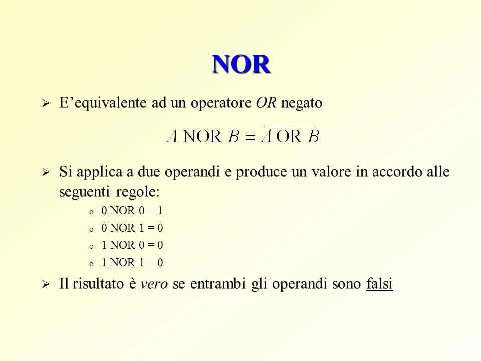 NOR E'equivalente ad un operatore OR negato