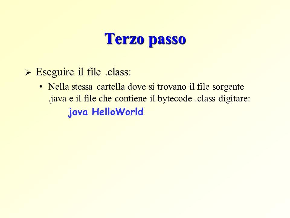 Terzo passo Eseguire il file .class: