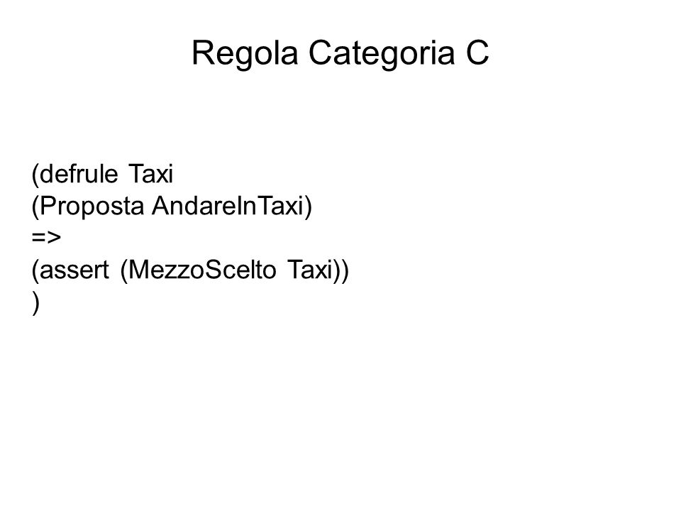Regola Categoria C (defrule Taxi (Proposta AndareInTaxi) =>