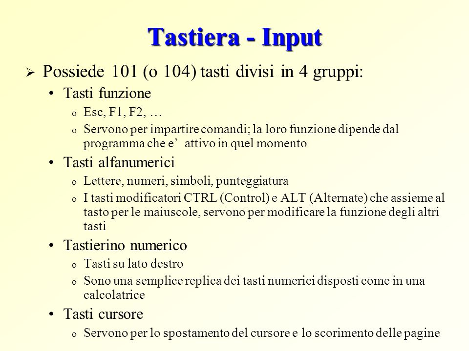 Tastiera - Input Possiede 101 (o 104) tasti divisi in 4 gruppi: