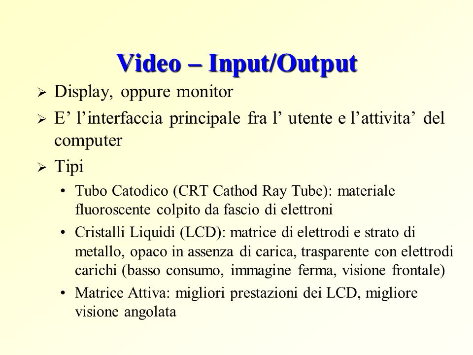 Video – Input/Output Display, oppure monitor