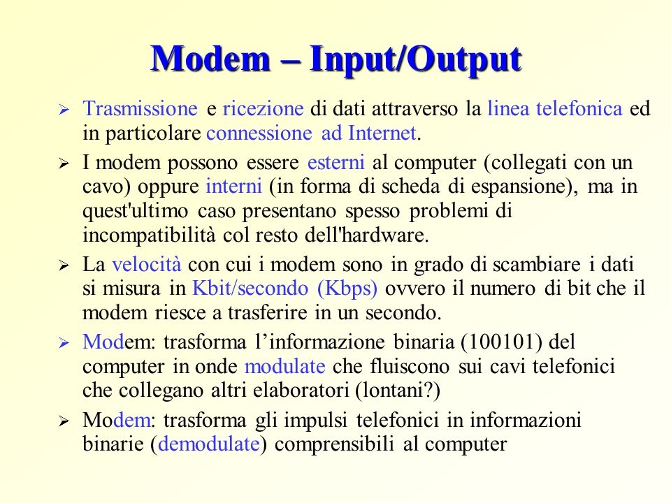Modem – Input/Output Trasmissione e ricezione di dati attraverso la linea telefonica ed in particolare connessione ad Internet.