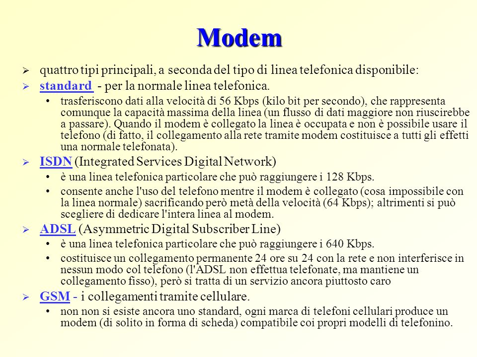 Modemquattro tipi principali, a seconda del tipo di linea telefonica disponibile: standard - per la normale linea telefonica.