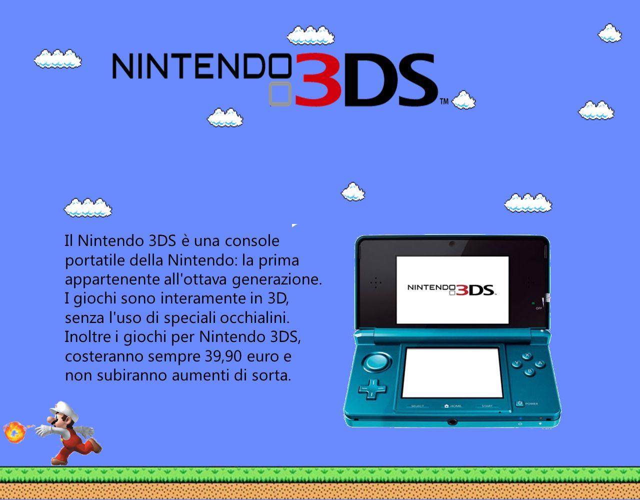 Il Nintendo 3DS è una console portatile della Nintendo: la prima appartenente all ottava generazione.
