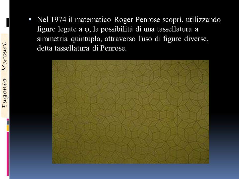 Nel 1974 il matematico Roger Penrose scoprì, utilizzando figure legate a φ, la possibilità di una tassellatura a simmetria quintupla, attraverso l uso di figure diverse, detta tassellatura di Penrose.