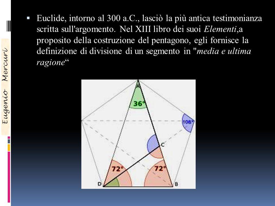 Euclide, intorno al 300 a.C., lasciò la più antica testimonianza scritta sull argomento. Nel XIII libro dei suoi Elementi,a proposito della costruzione del pentagono, egli fornisce la definizione di divisione di un segmento in media e ultima ragione