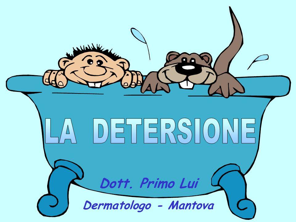 LA DETERSIONE Dott. Primo Lui Dermatologo - Mantova