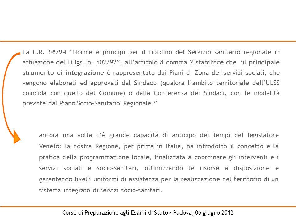 La L.R. 56/94 Norme e principi per il riordino del Servizio sanitario regionale in attuazione del D.lgs. n. 502/92 , all'articolo 8 comma 2 stabilisce che il principale strumento di integrazione è rappresentato dai Piani di Zona dei servizi sociali, che vengono elaborati ed approvati dal Sindaco (qualora l'ambito territoriale dell'ULSS coincida con quello del Comune) o dalla Conferenza dei Sindaci, con le modalità previste dal Piano Socio-Sanitario Regionale .