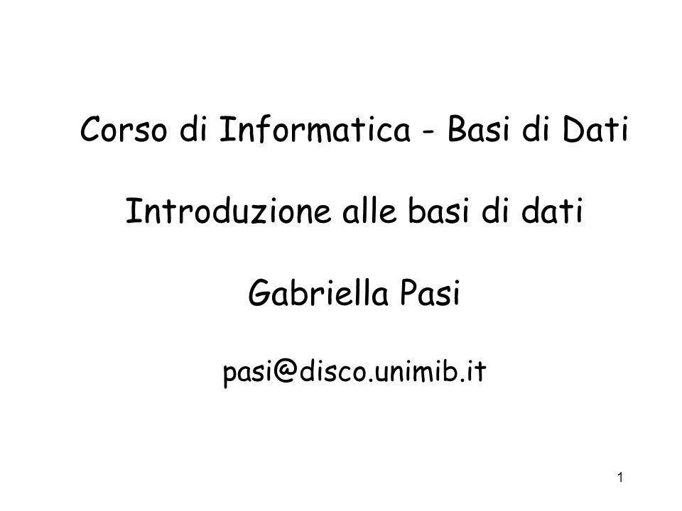 Corso di Informatica - Basi di Dati Introduzione alle basi di dati Gabriella Pasi pasi@disco.unimib.it
