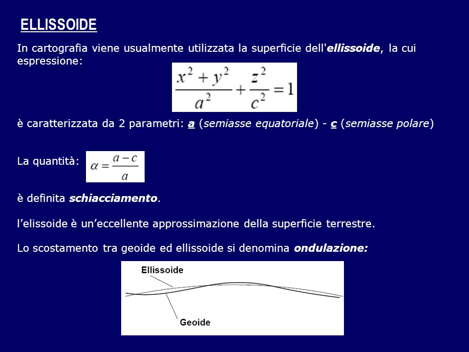 ELLISSOIDE In cartografia viene usualmente utilizzata la superficie dell ellissoide, la cui espressione: