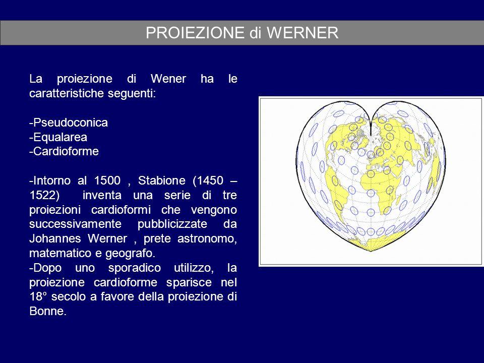 PROIEZIONE di WERNER La proiezione di Wener ha le caratteristiche seguenti: Pseudoconica. Equalarea.