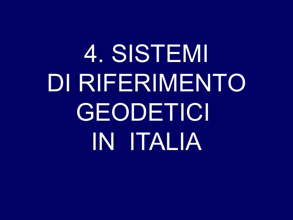 4. SISTEMI DI RIFERIMENTO GEODETICI IN ITALIA