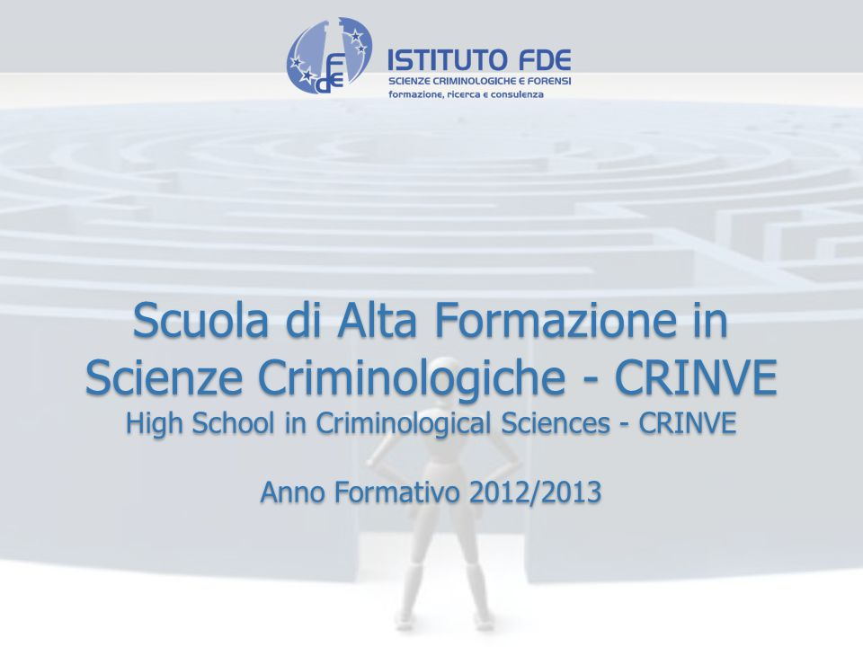 Scuola di Alta Formazione in Scienze Criminologiche - CRINVE High School in Criminological Sciences - CRINVE Anno Formativo 2012/2013