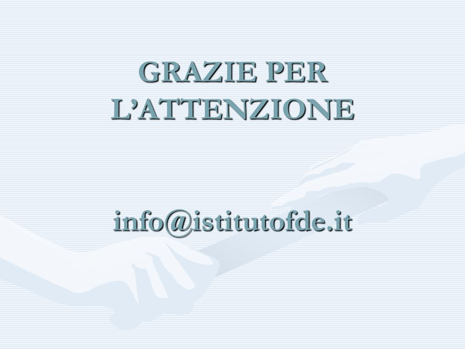 GRAZIE PER L'ATTENZIONE info@istitutofde.it