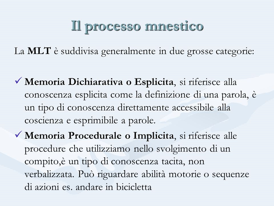 Il processo mnestico La MLT è suddivisa generalmente in due grosse categorie: