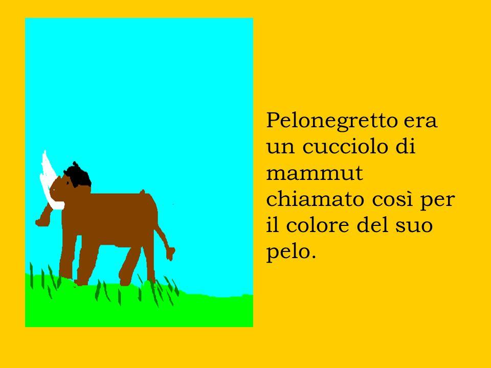 Pelonegretto era un cucciolo di mammut chiamato così per il colore del suo pelo.