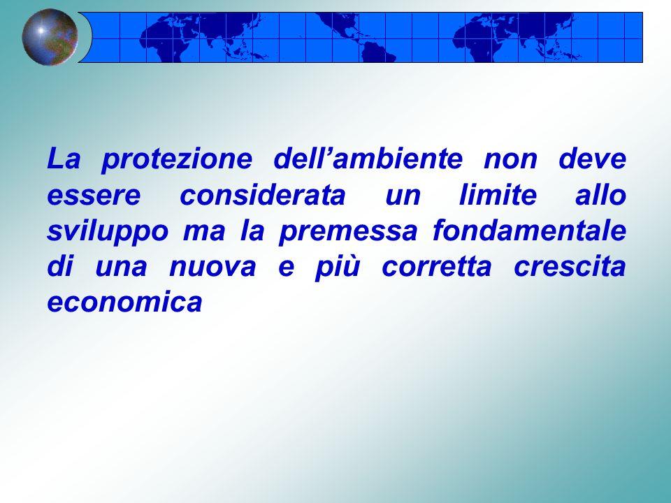 La protezione dell'ambiente non deve essere considerata un limite allo sviluppo ma la premessa fondamentale di una nuova e più corretta crescita economica