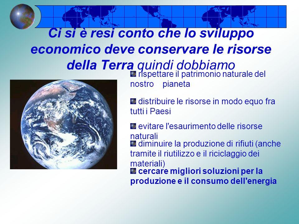 Ci si è resi conto che lo sviluppo economico deve conservare le risorse della Terra quindi dobbiamo