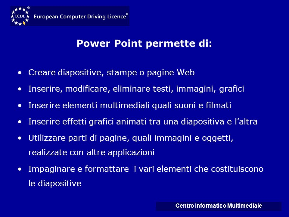 Power Point permette di: Centro Informatico Multimediale