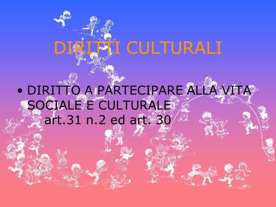 DIRITTI CULTURALI DIRITTO A PARTECIPARE ALLA VITA SOCIALE E CULTURALE art.31 n.2 ed art. 30
