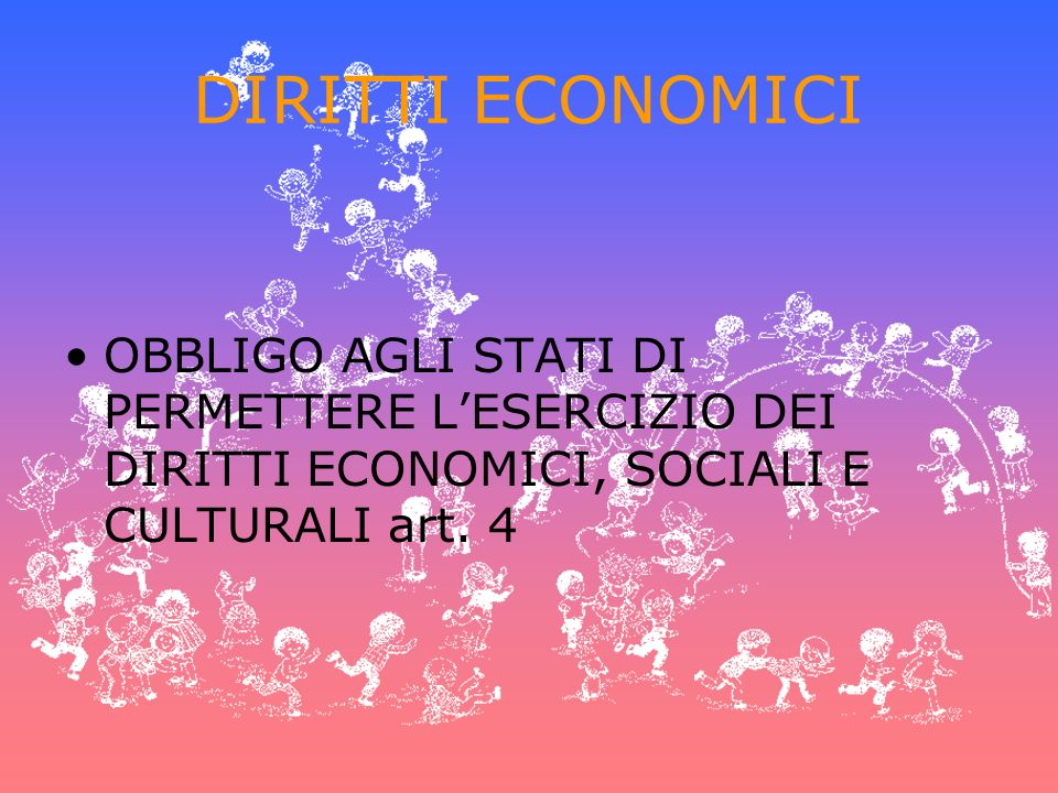 DIRITTI ECONOMICI OBBLIGO AGLI STATI DI PERMETTERE L'ESERCIZIO DEI DIRITTI ECONOMICI, SOCIALI E CULTURALI art.