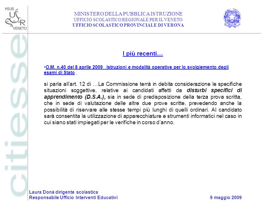I più recenti… O.M. n.40 del 8 aprile 2009 Istruzioni e modalità operative per lo svolgiemento degli esami di Stato ,