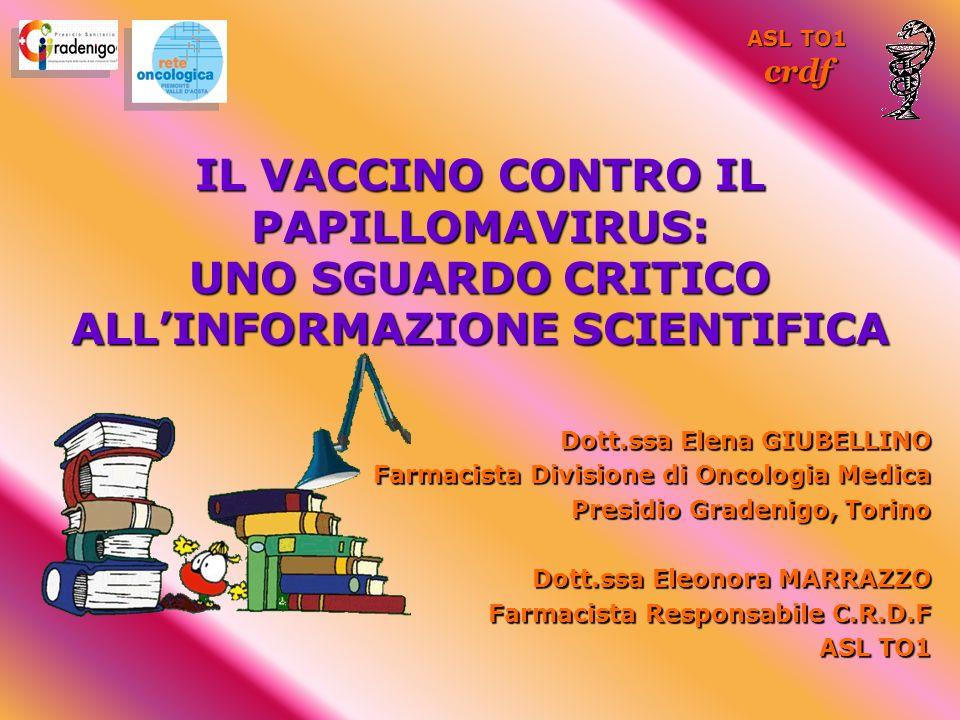 ASL TO1crdf. IL VACCINO CONTRO IL PAPILLOMAVIRUS: UNO SGUARDO CRITICO ALL'INFORMAZIONE SCIENTIFICA.