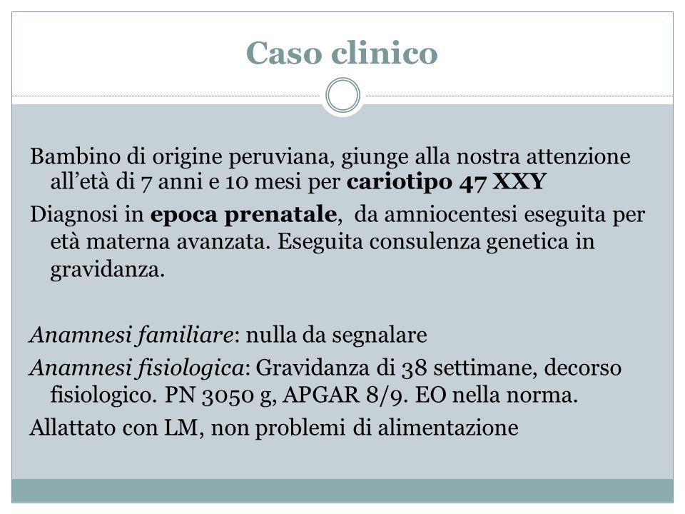 Caso clinico Bambino di origine peruviana, giunge alla nostra attenzione all'età di 7 anni e 10 mesi per cariotipo 47 XXY.