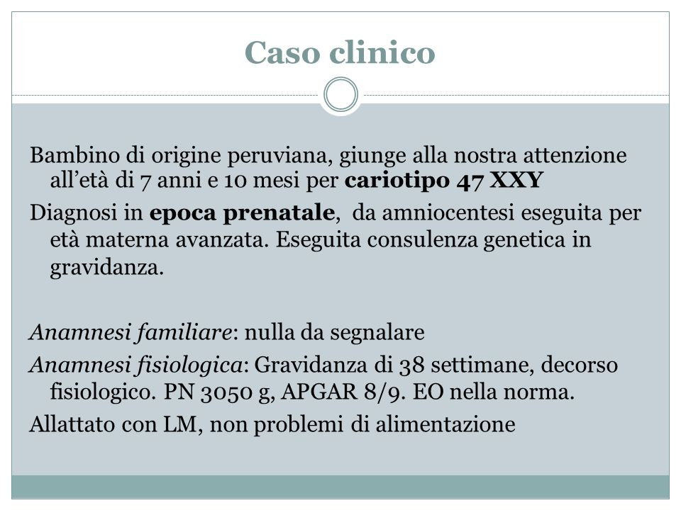 Caso clinicoBambino di origine peruviana, giunge alla nostra attenzione all'età di 7 anni e 10 mesi per cariotipo 47 XXY.