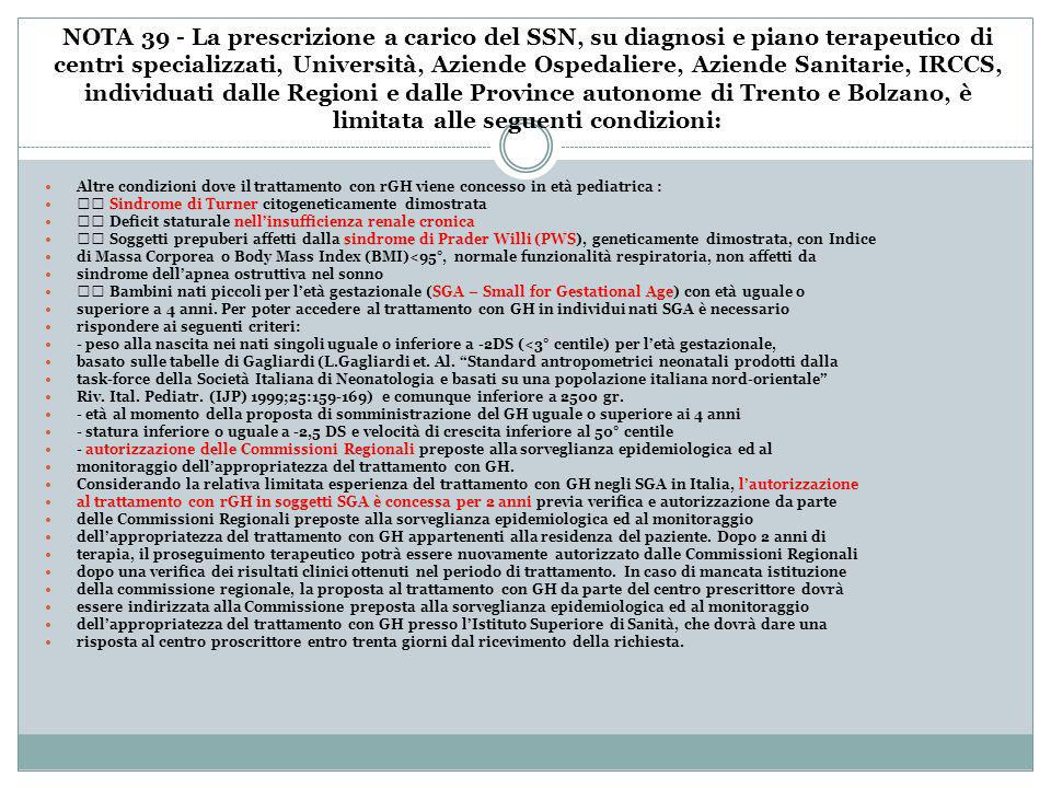 NOTA 39 - La prescrizione a carico del SSN, su diagnosi e piano terapeutico di centri specializzati, Università, Aziende Ospedaliere, Aziende Sanitarie, IRCCS, individuati dalle Regioni e dalle Province autonome di Trento e Bolzano, è limitata alle seguenti condizioni: