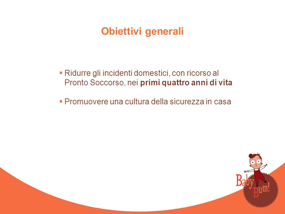 Obiettivi generali Ridurre gli incidenti domestici, con ricorso al Pronto Soccorso, nei primi quattro anni di vita.