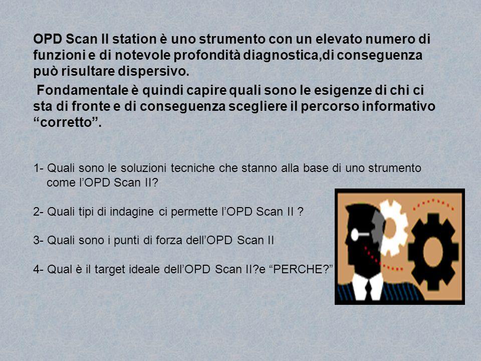 OPD Scan II station è uno strumento con un elevato numero di funzioni e di notevole profondità diagnostica,di conseguenza può risultare dispersivo.